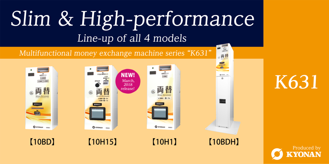 K631 Slim and High-performance line-up all 4 models. Multifunctional money exchange machine series